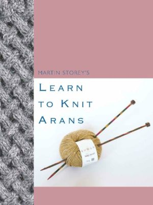Learn to Knit Arans Martin Storey